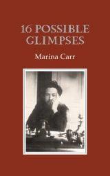 16 Possible Glimpses - Marina Carr