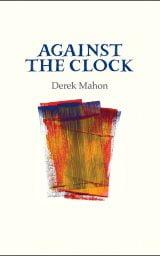 Against the Clock - Derek Mahon