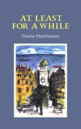 At Least for a While - Pearse Hutchinson