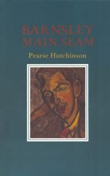 Barnsley Main Seam - Pearse Hutchinson