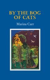 By the Bog of Cats - Marina Carr