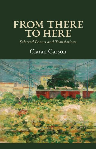 From There to Here (Selected Poems and Translations) - Ciaran Carson