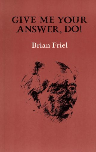 Give Me Your Answer, Do! - Brian Friel