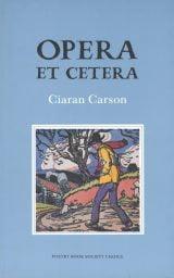 Opera Et Cetera - Ciaran Carson