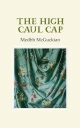 The High Caul Cap - Medbh McGuckian