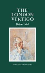 The London Vertigo - Brian Friel