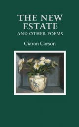 The New Estate and other Poems - Ciaran Carson