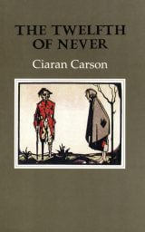 The Twelfth of Never - Ciaran Carson