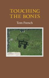 Touching the Bones - Tom French